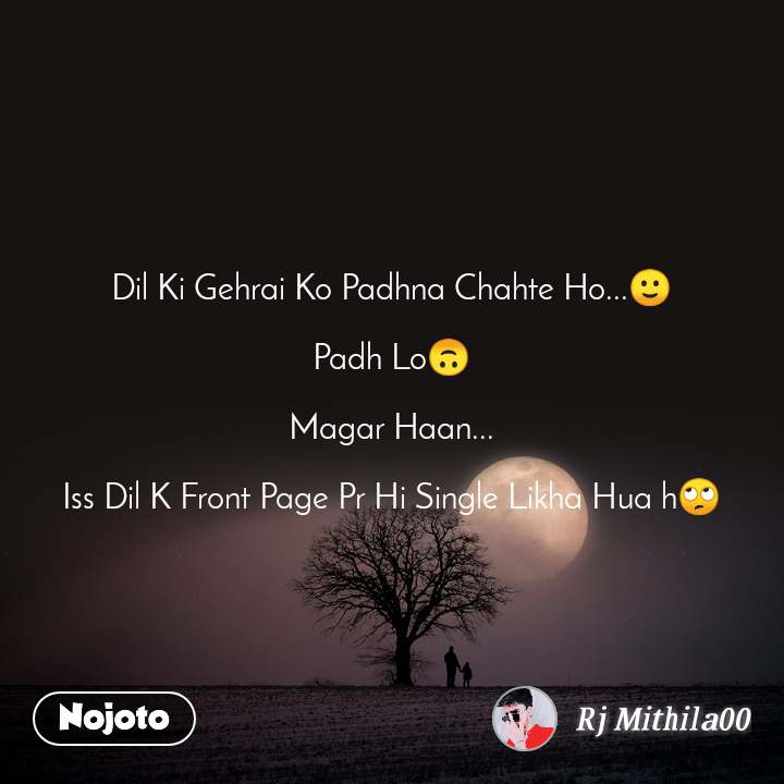 Dil Ki Gehrai Ko Padhna Chahte Ho...🙂  Padh Lo🙃  Magar Haan...  Iss Dil K Front Page Pr Hi Single Likha Hua h🙄