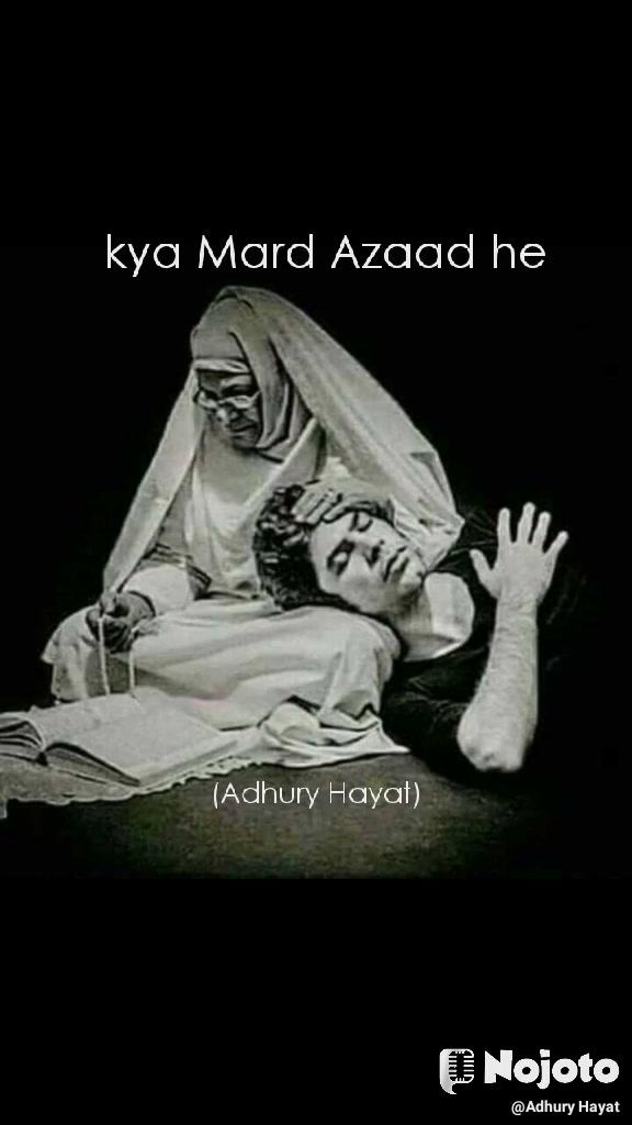 kya Mard Azaad he                      (Adhury Hayat)