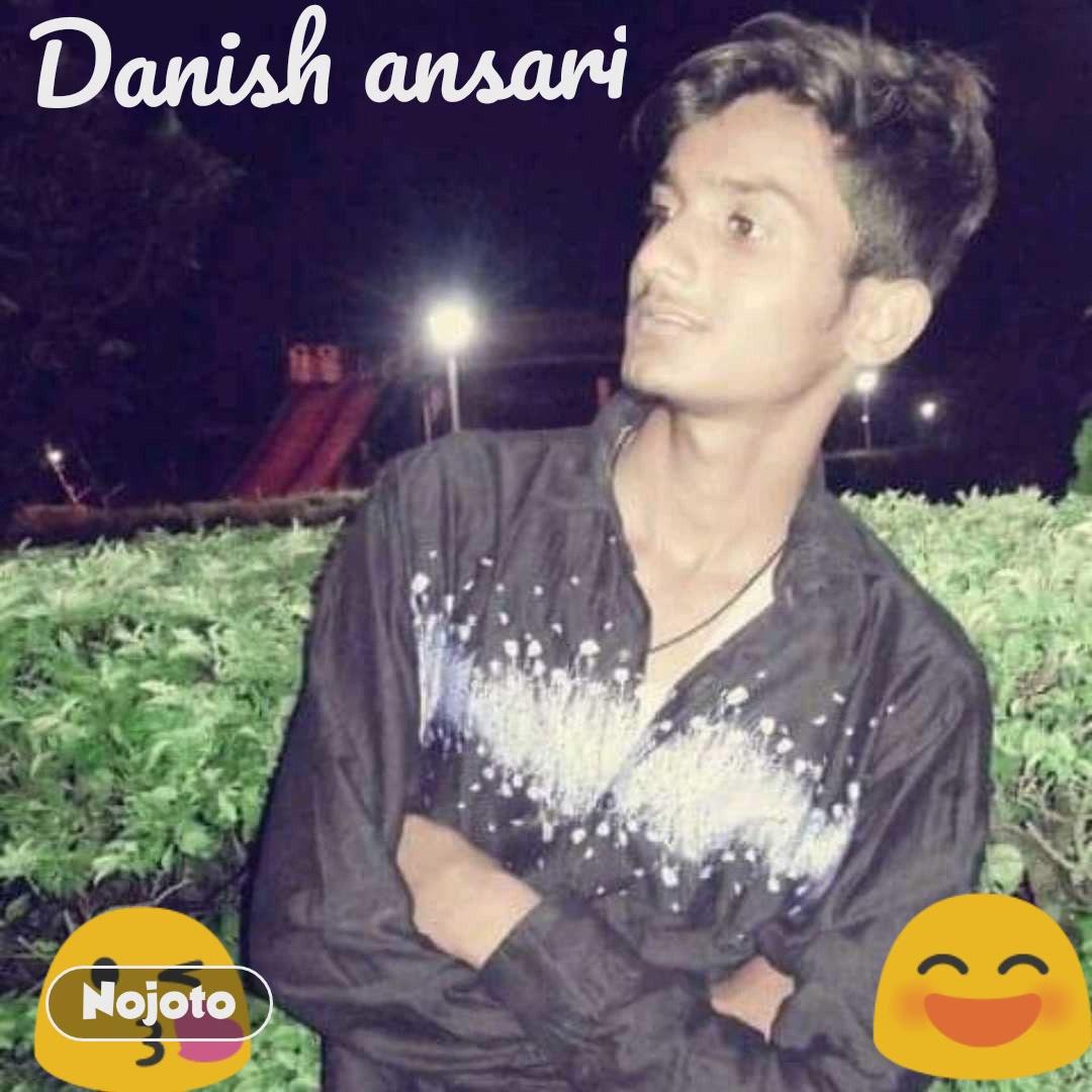 😘 😄 Danish ansari