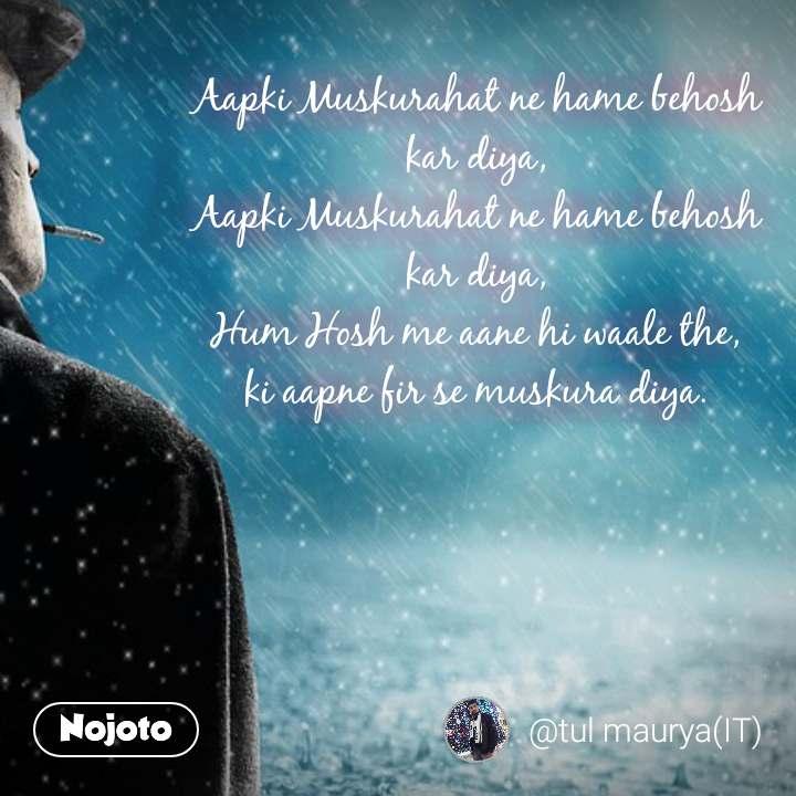 Aapki Muskurahat ne hame behosh kar diya, Aapki Muskurahat ne hame behosh kar diya, Hum Hosh me aane hi waale the, ki aapne fir se muskura diya. #NojotoQuote
