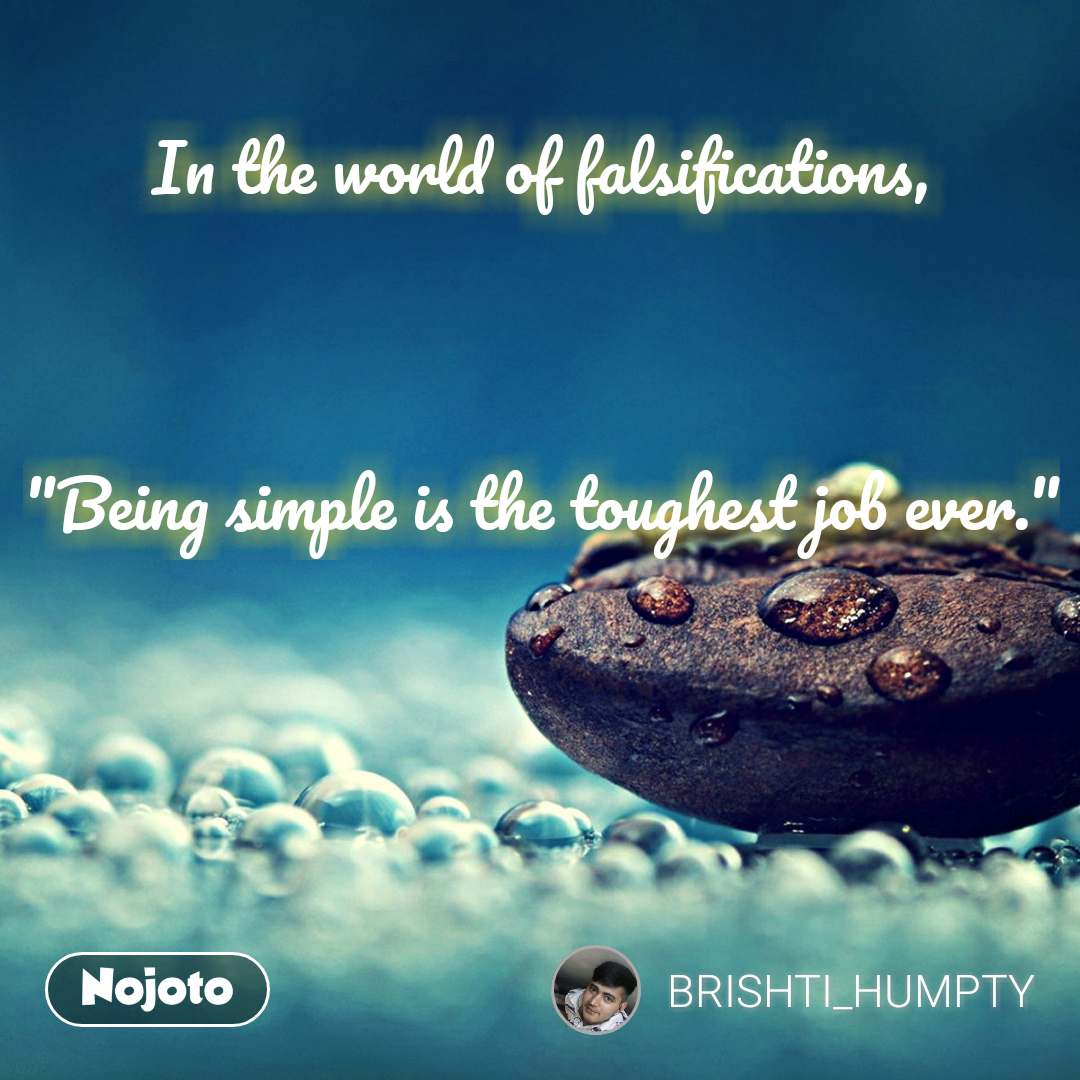 """In the world of falsifications,   """"Being simple is the toughest job ever."""" #NojotoQuote"""