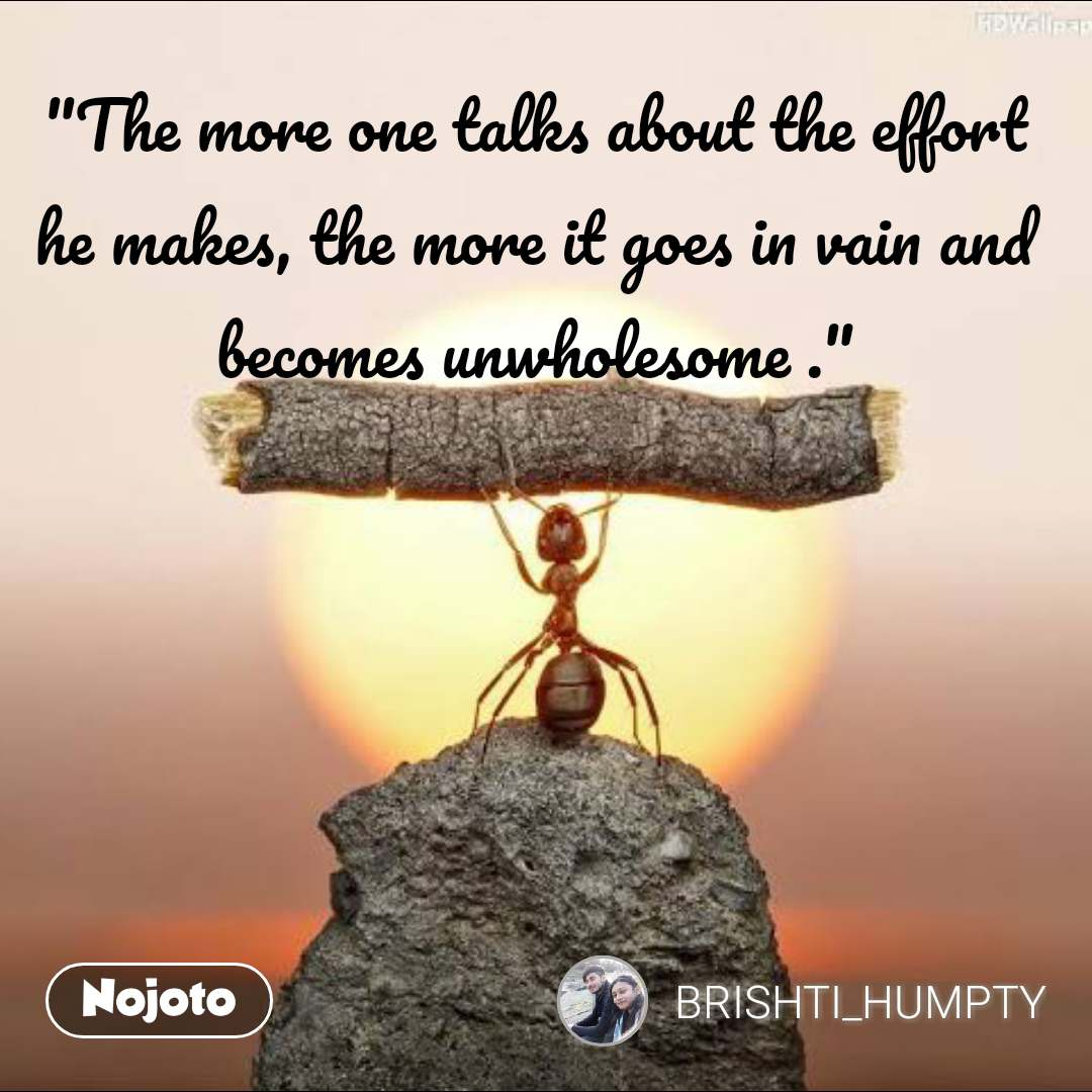 """""""The more one talks about the effort he makes, the more it goes in vain and becomes unwholesome ."""" #NojotoQuote"""