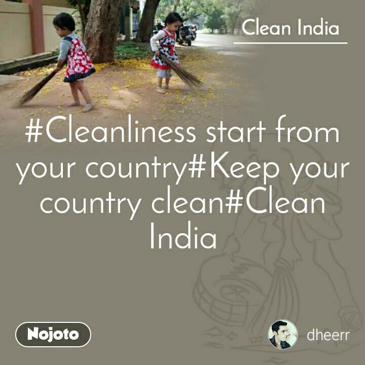 #Cleanliness start from your country#Keep your country clean#Clean India