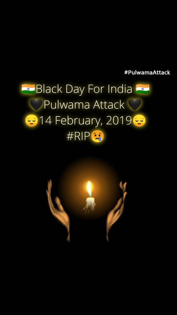 #PulwamaAttack 🇮🇳Black Day For India 🇮🇳 🖤Pulwama Attack 🖤 😔14 February, 2019😔 #RIP😢
