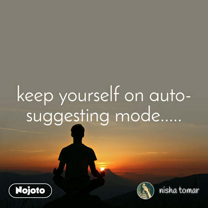 keep yourself on auto-suggesting mode.....