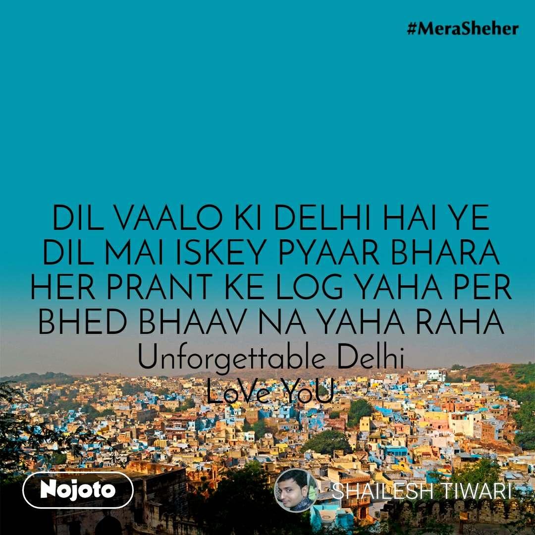 DIL VAALO KI DELHI HAI YE DIL MAI ISKEY PYAAR BHARA HER PRANT KE LOG YAHA PER BHED BHAAV NA YAHA RAHA Unforgettable Delhi LoVe YoU
