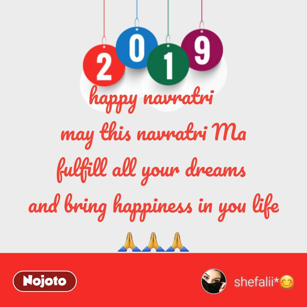 2019 new year quotes happy navratri  may this navratri Ma fulfill all your dreams  and bring happiness in you life 🙏🙏🙏