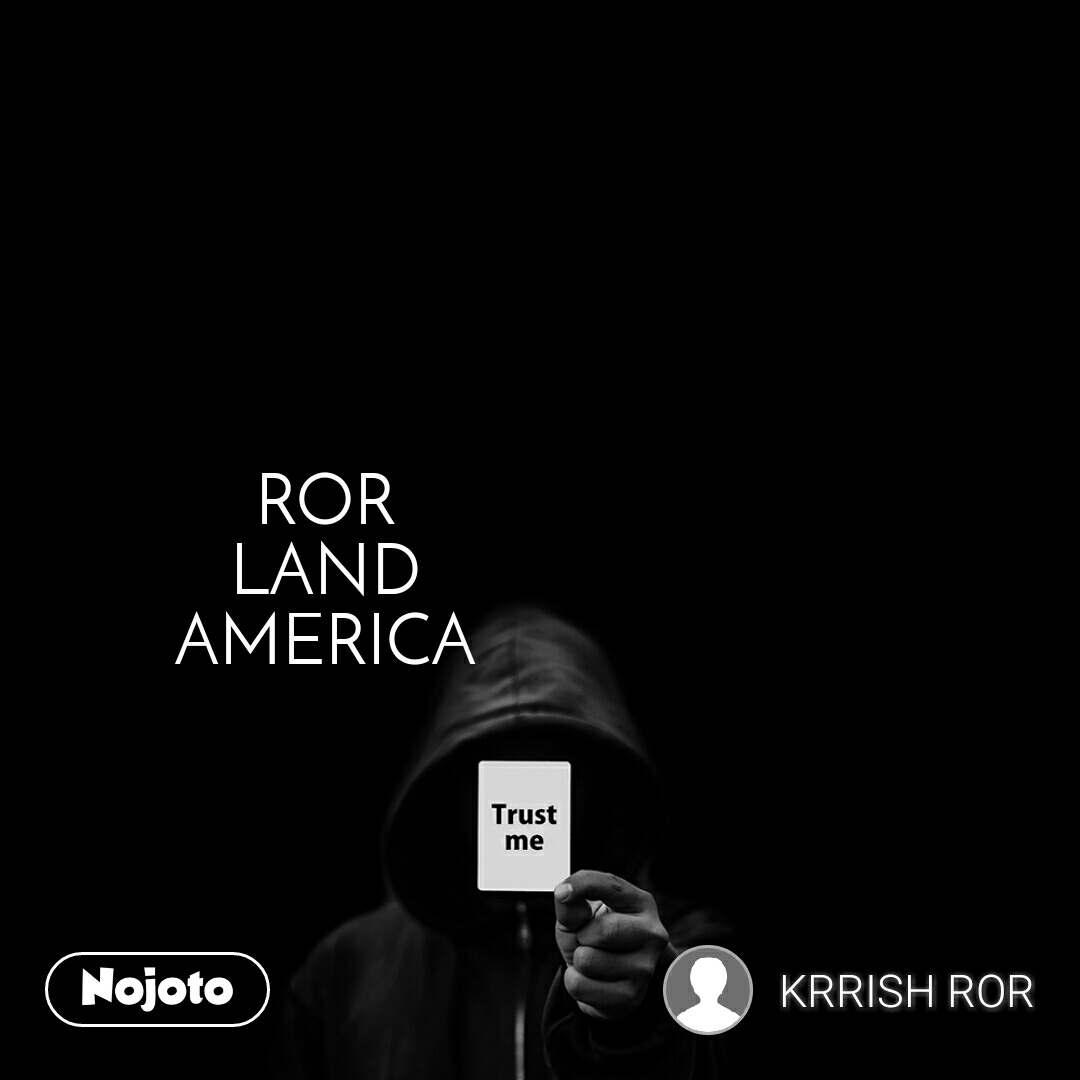 Trust me ROR LAND AMERICA