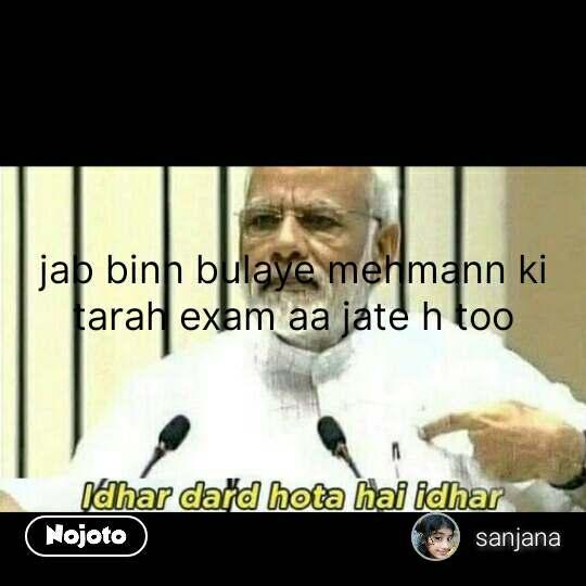Narendra Modi says jab binn bulaye mehmann ki tarah exam aa jate h too #NojotoQuote