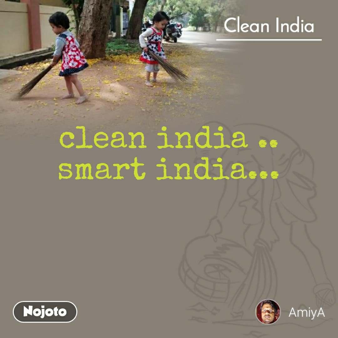 Clean India clean india .. smart india...