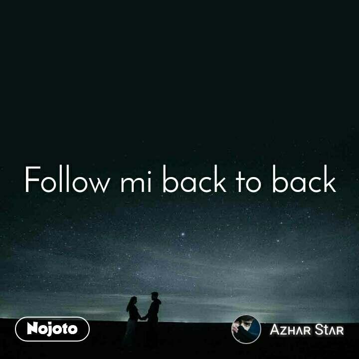 Follow mi back to back
