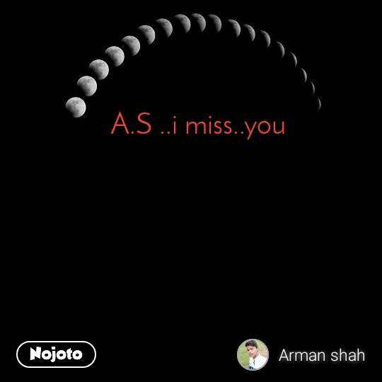 A.S ..i miss..you