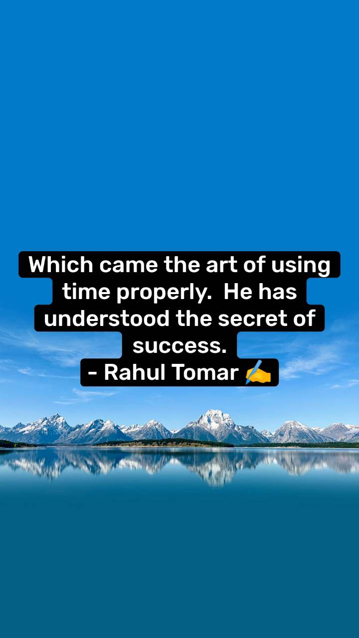 Which came the art of using time properly.  He has understood the secret of success. - Rahul Tomar ✍️