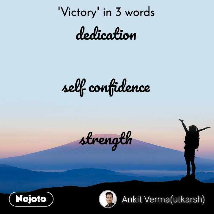 'Victory' in 3 words dedication  self confidence  strength