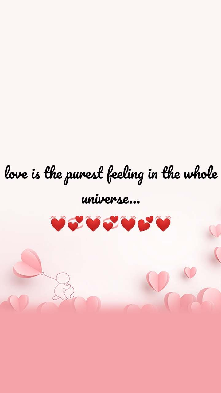 love is the purest feeling in the whole universe... 💓💞💓💞💓💕💓