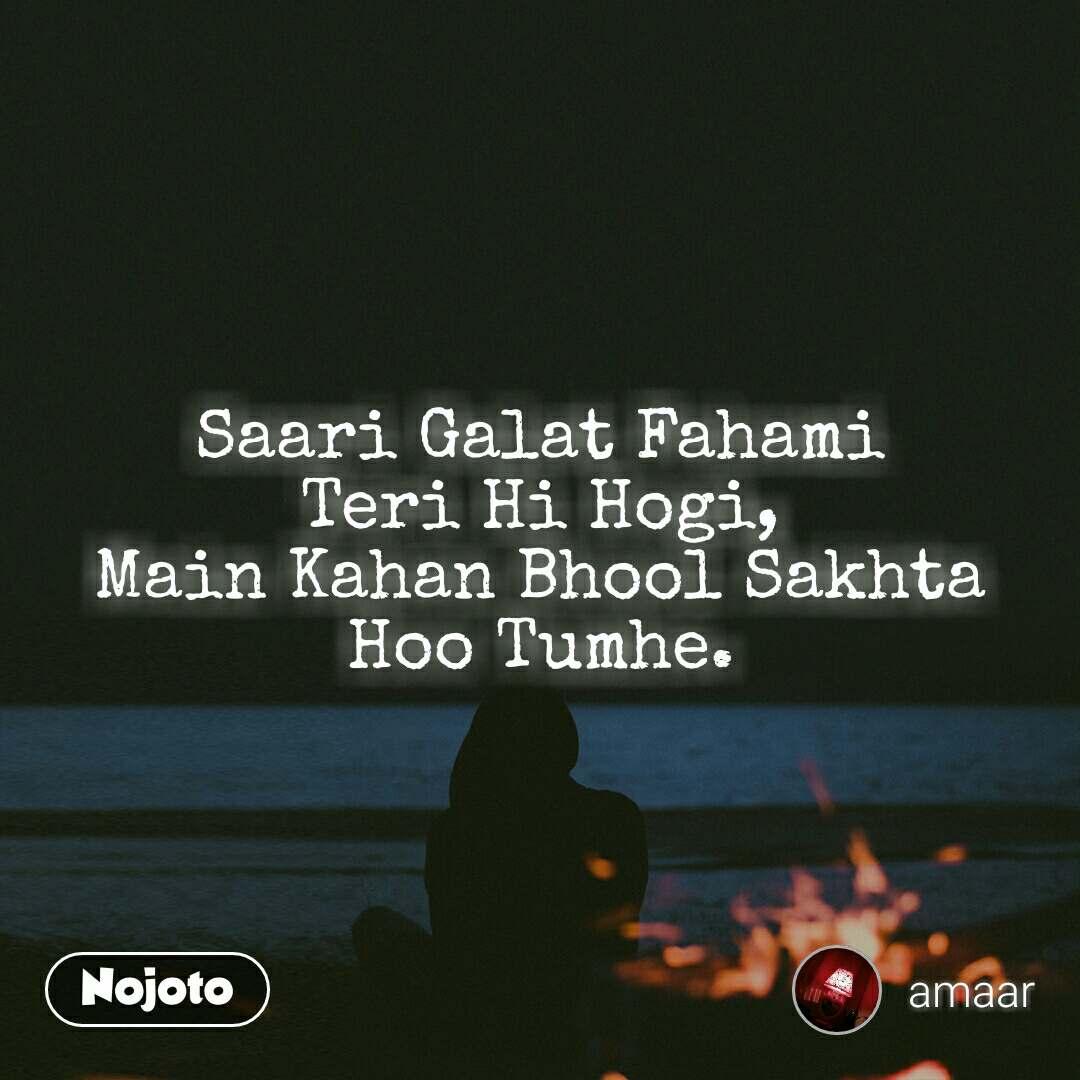 Saari Galat Fahami Teri Hi Hogi, Main Kahan Bhool Sakhta Hoo Tumhe.