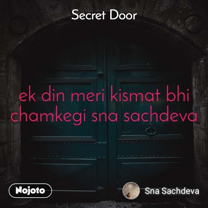 Secret door  ek din meri kismat bhi chamkegi sna sachdeva