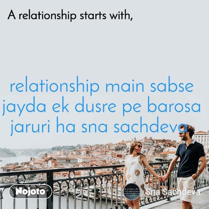 A relationship starts with relationship main sabse jayda ek dusre pe barosa jaruri ha sna sachdeva