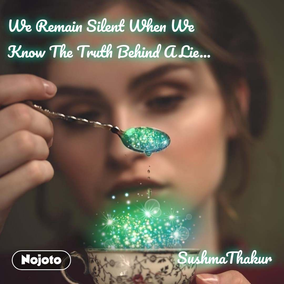 We Remain Silent When We Know The Truth Behind A Lie...                                                   SushmaThakur