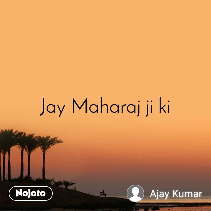 Jay Maharaj ji ki