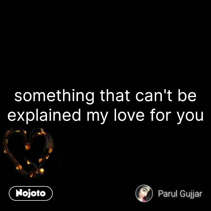 Pyar ki taakat something that can't be explained my love for you #NojotoQuote