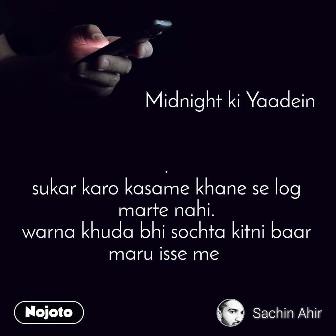 Midnight ki Yaadein   . sukar karo kasame khane se log marte nahi. warna khuda bhi sochta kitni baar maru isse me