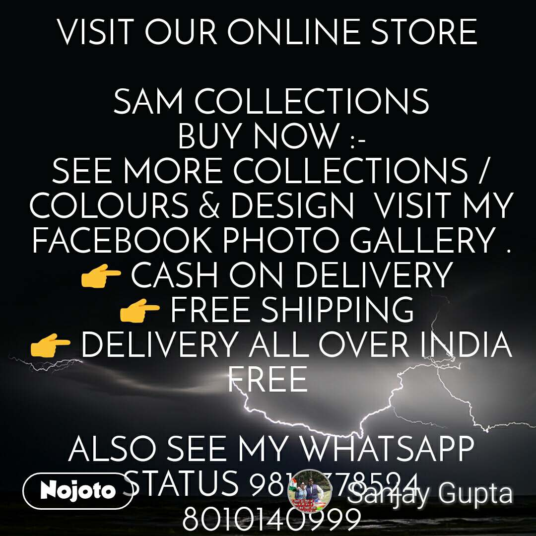 VISIT OUR ONLINE STORE   SAM COLLECTIONS BUY NOW :- SEE MORE COLLECTIONS / COLOURS & DESIGN  VISIT MY FACEBOOK PHOTO GALLERY . 👉 CASH ON DELIVERY  👉 FREE SHIPPING  👉 DELIVERY ALL OVER INDIA FREE   ALSO SEE MY WHATSAPP STATUS 9810378524 8010140999  https://m.facebook.com/SAM-COLLECTION-100184334691841/photos/?ref=page_internal&mt_nav=0