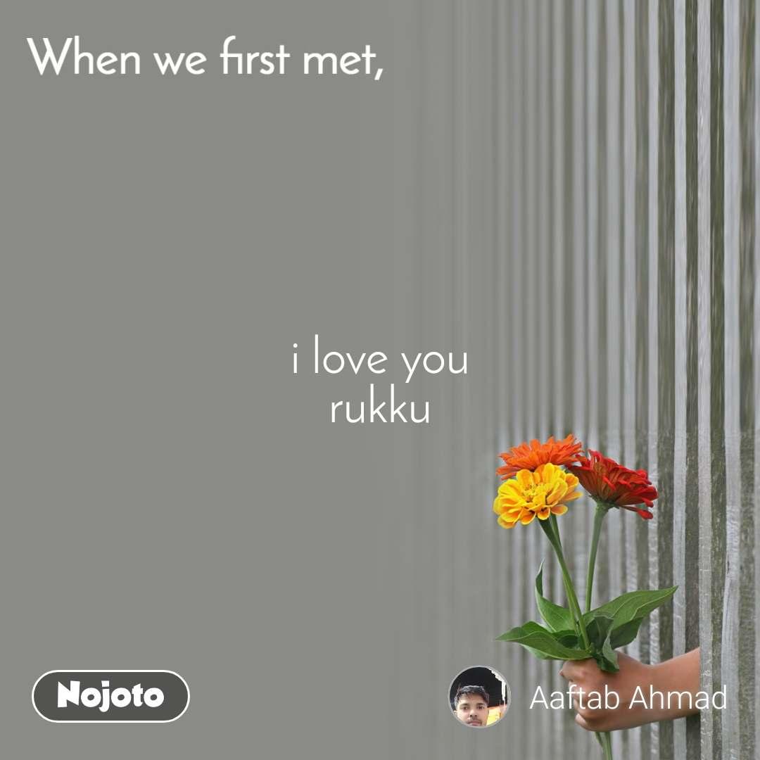 When we first met, i love you rukku