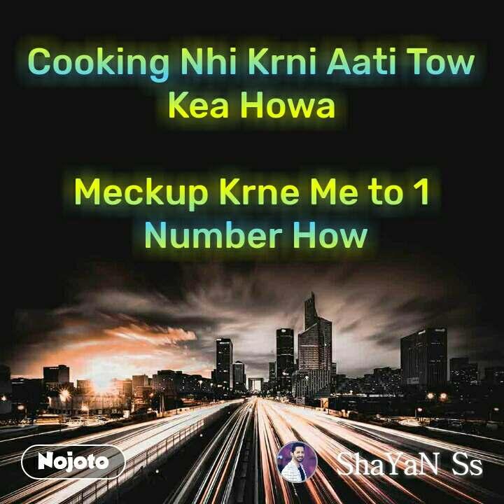 Cooking Nhi Krni Aati Tow  Kea Howa   Meckup Krne Me to 1  Number How