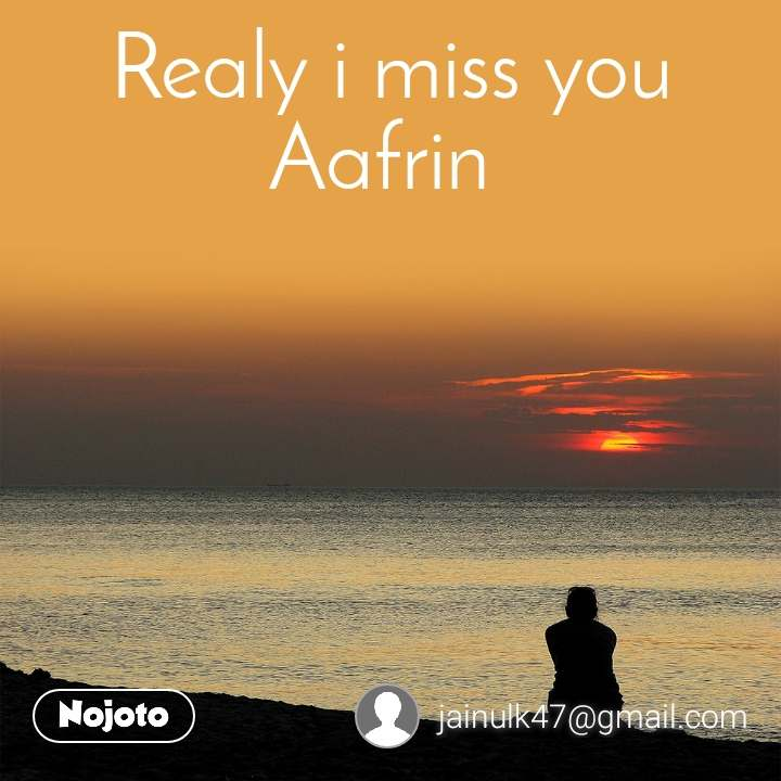 Realy i miss you Aafrin