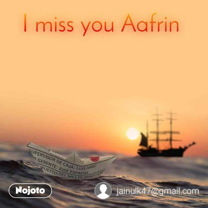 I miss you Aafrin