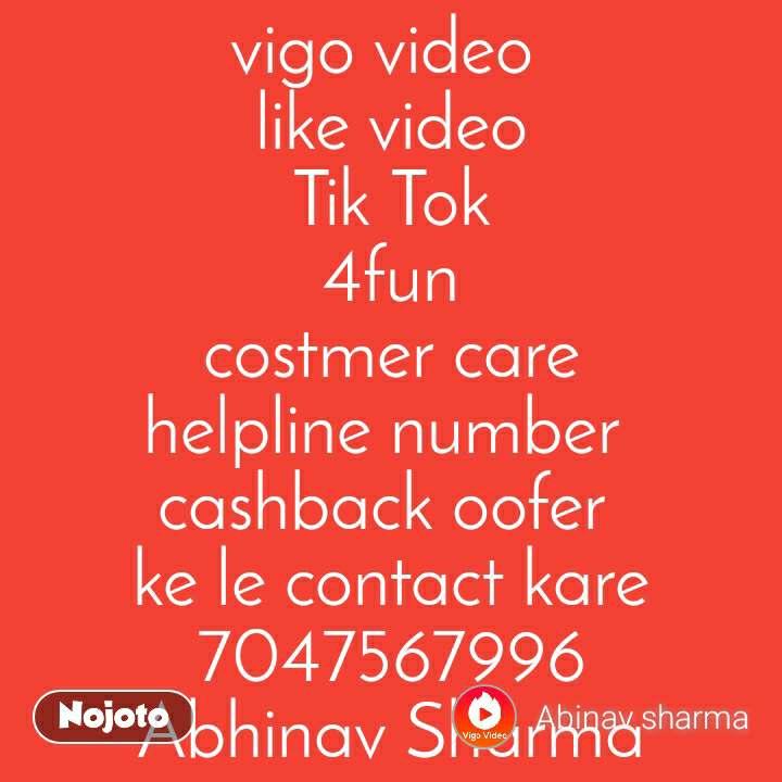 vigo video  like video Tik Tok 4fun costmer care helpline number  cashback oofer  ke le contact kare 7047567996 Abhinav Sharma