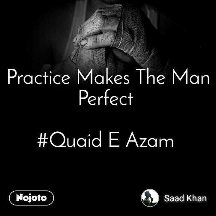 Practice Makes The Man Perfect   #Quaid E Azam