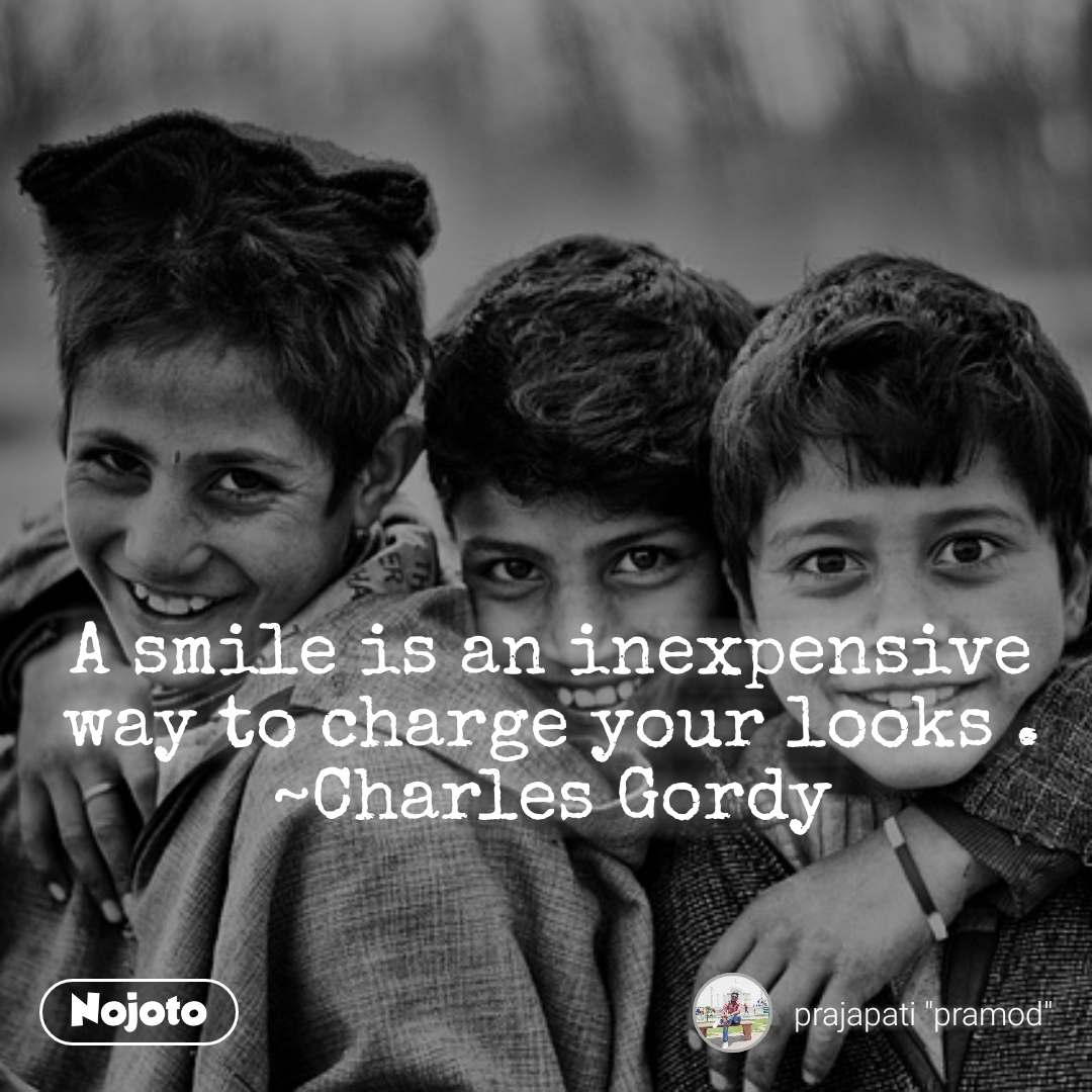 A smile is an inexpensive way to charge your looks . ~Charles Gordy