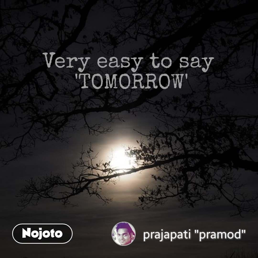 Very easy to say  'TOMORROW' #NojotoQuote