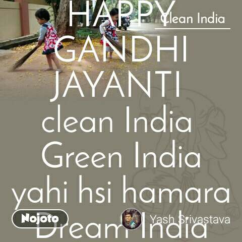HAPPY GANDHI JAYANTI  clean India  Green India yahi hsi hamara Dream India