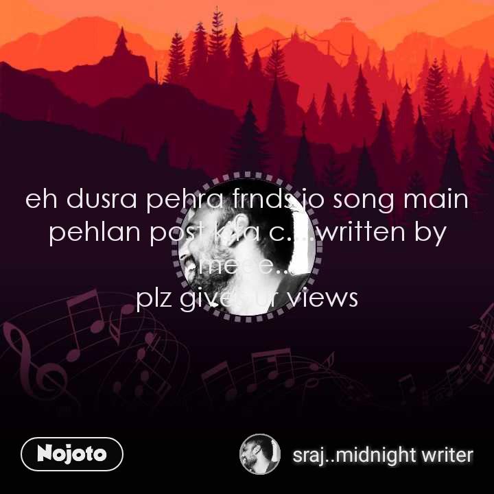 eh dusra pehra frnds jo song main pehlan post kita c....written by meee... plz gives ur views