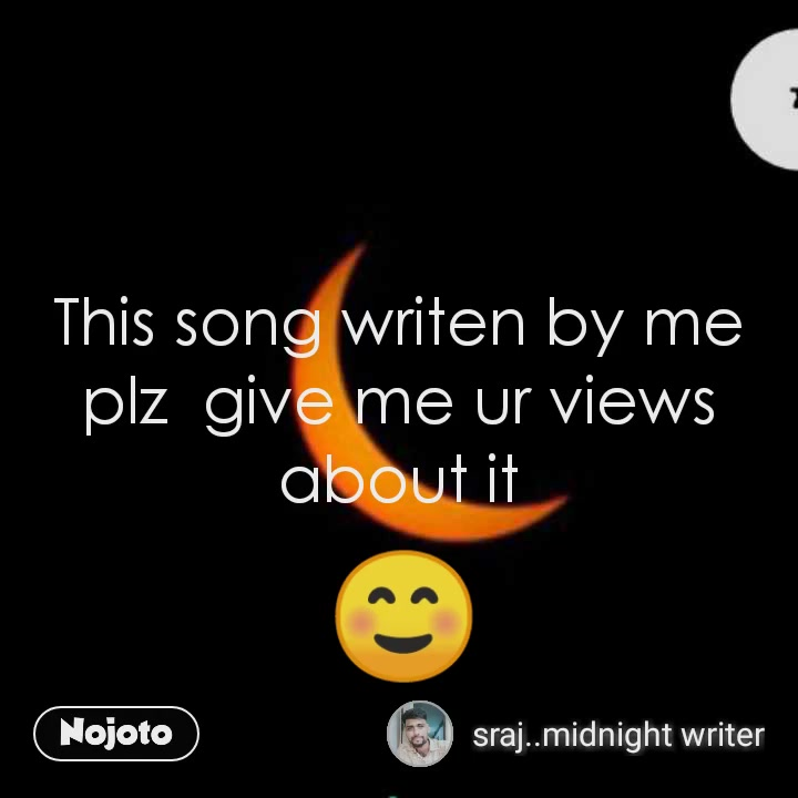 This song writen by me plz  give me ur views about it ☺