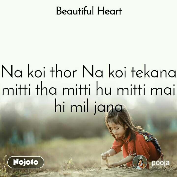 Beautiful Heart Na koi thor Na koi tekana mitti tha mitti hu mitti mai hi mil jana