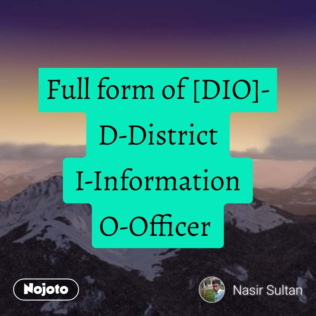 Full form of [DIO]- D-District I-Information O-Officer