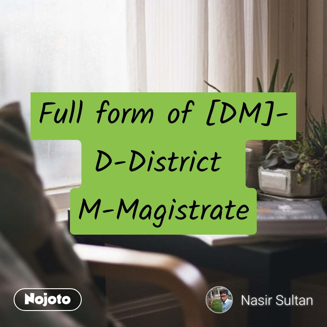 Full form of [DM]- D-District  M-Magistrate