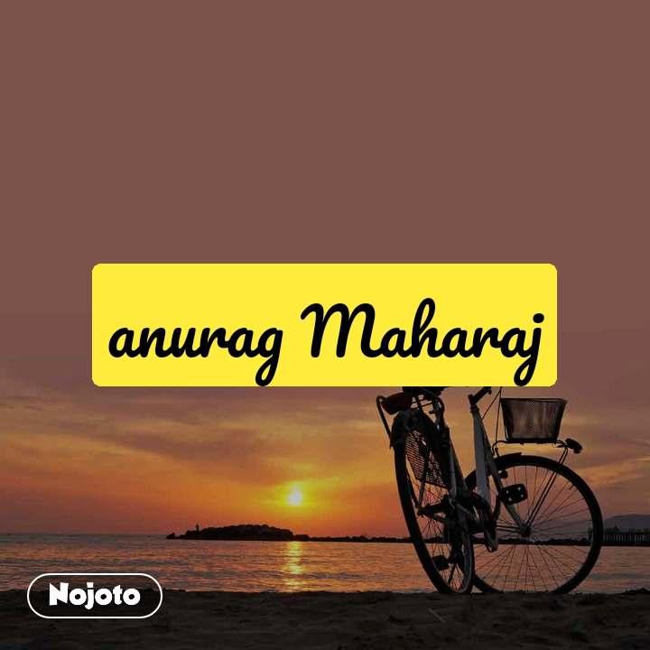 anurag Maharaj