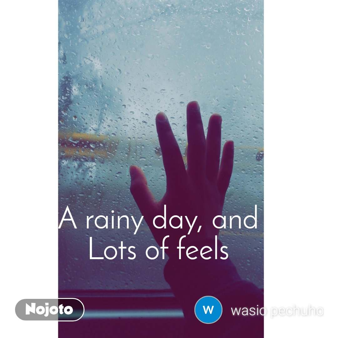 A rainy day, and Lots of feels