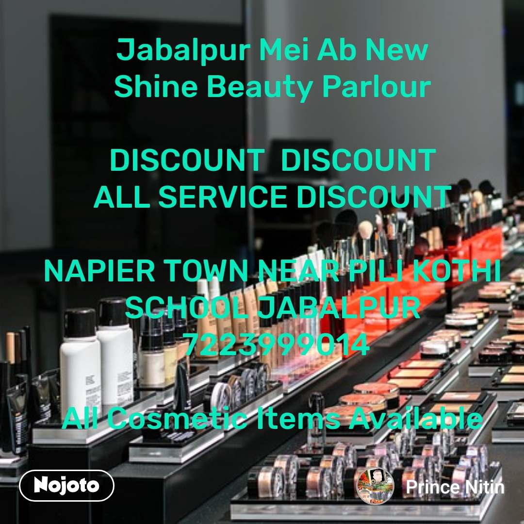 Jabalpur Mei Ab New  Shine Beauty Parlour   DISCOUNT  DISCOUNT  ALL SERVICE DISCOUNT   NAPIER TOWN NEAR PILI KOTHI  SCHOOL JABALPUR  7223999014  All Cosmetic Items Available