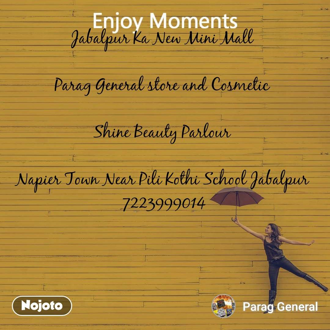 Enjoy Moments Jabalpur Ka New Mini Mall   Parag General store and Cosmetic   Shine Beauty Parlour   Napier Town Near Pili Kothi School Jabalpur  7223999014