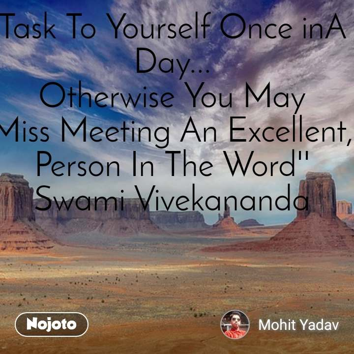 #Pehlealfaaz Task To Yourself Once inA Day... Otherwise You May Miss Meeting An Excellent, Person In The Word'' Swami Vivekananda