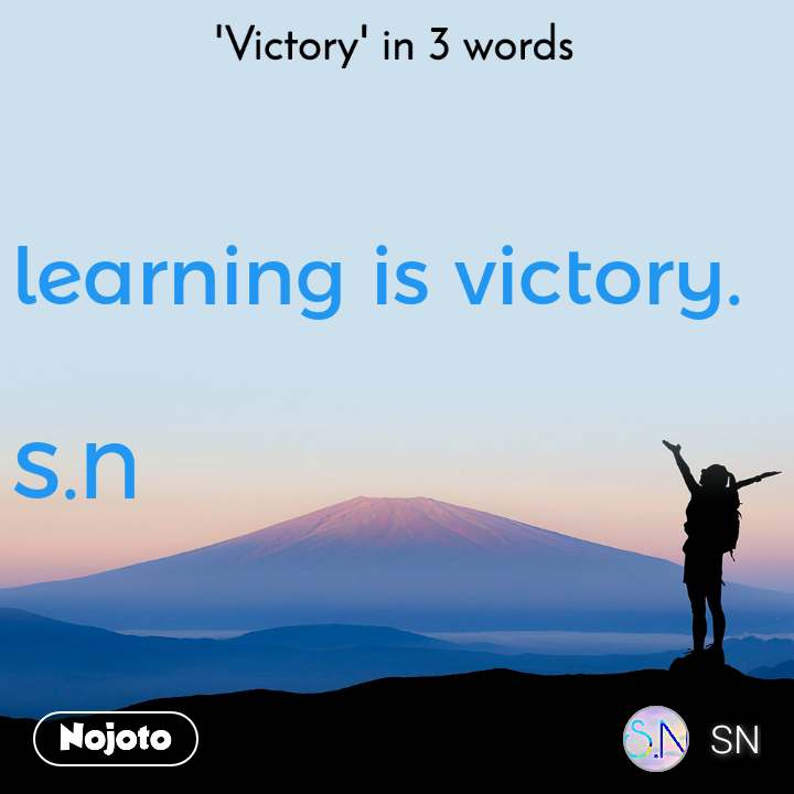 'Victory' in 3 words learning is victory.  S.N