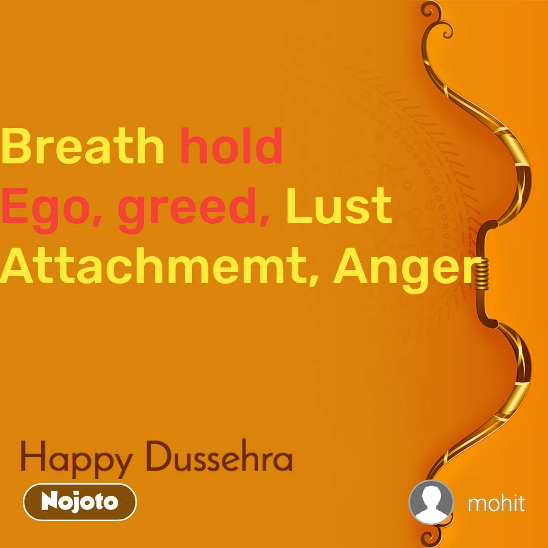 breath hold ego greed lust attachmemt anger ke english quotes