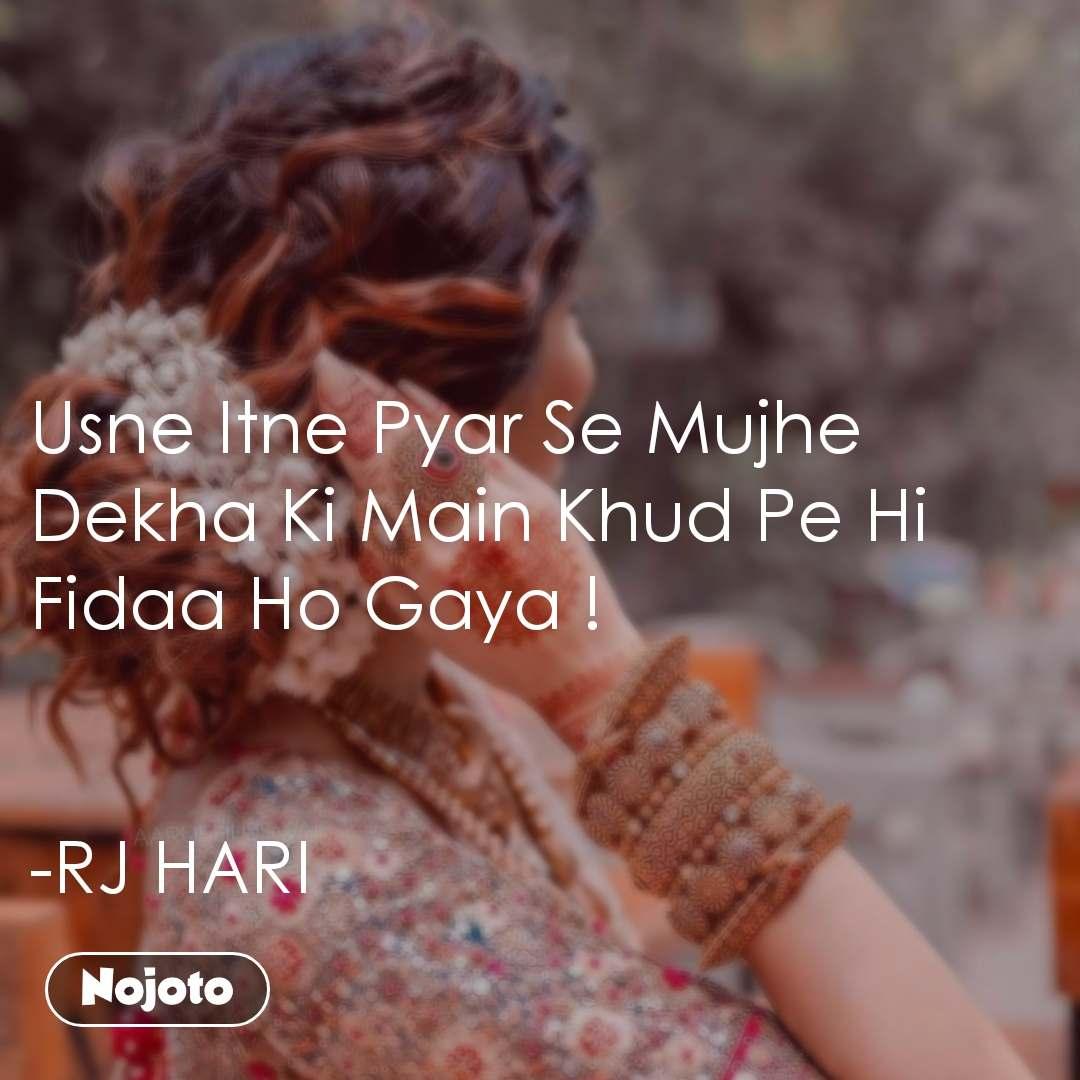 #Pehlealfaaz Usne Itne Pyar Se Mujhe Dekha Ki Main Khud Pe Hi Fidaa Ho Gaya !    -RJ HARI