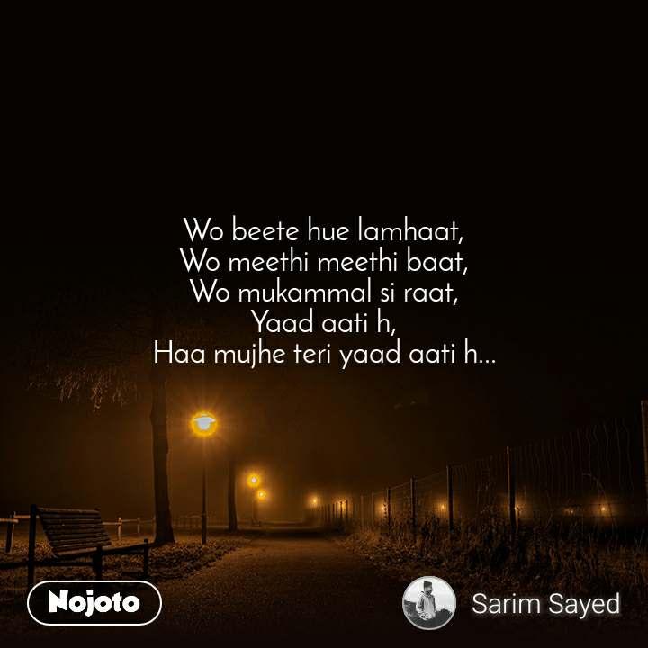 Wo beete hue lamhaat, Wo meethi meethi baat, Wo mukammal si raat, Yaad aati h, Haa mujhe teri yaad aati h...